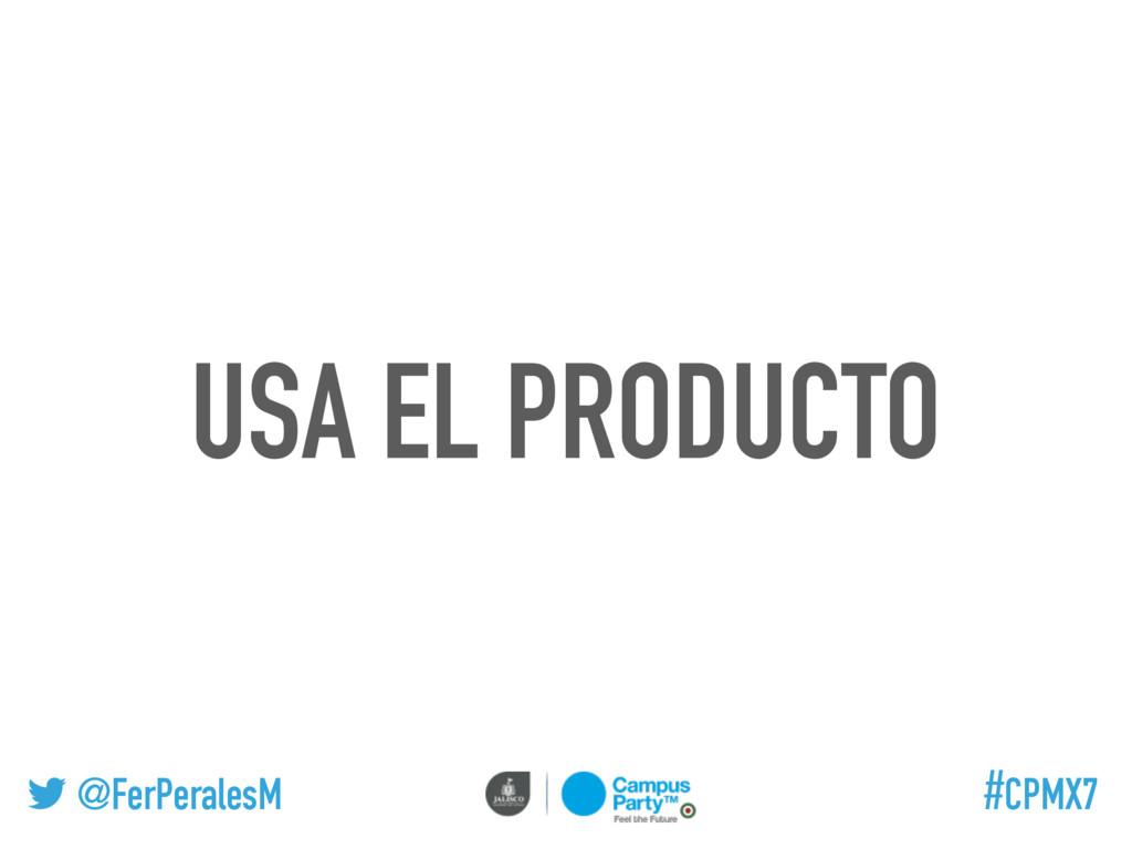 @FerPeralesM #CPMX7 USA EL PRODUCTO