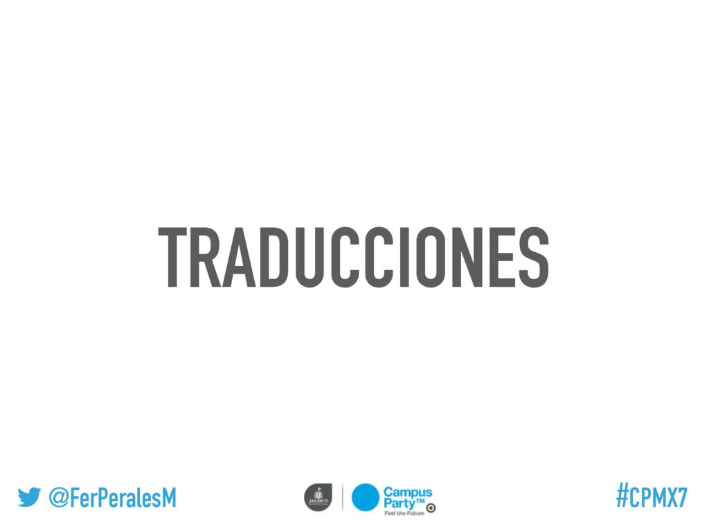 @FerPeralesM #CPMX7 TRADUCCIONES
