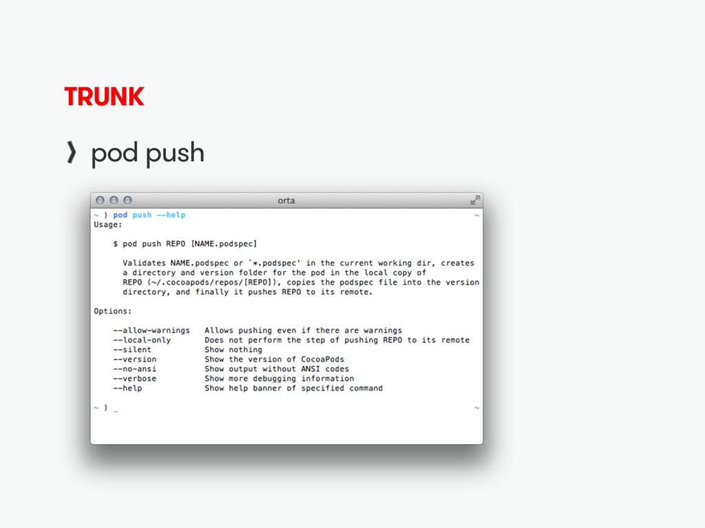 TRUNK pod push