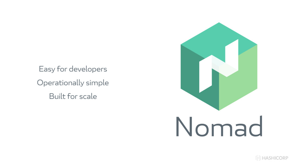 Nomad HASHICORP Easy for developers Operational...