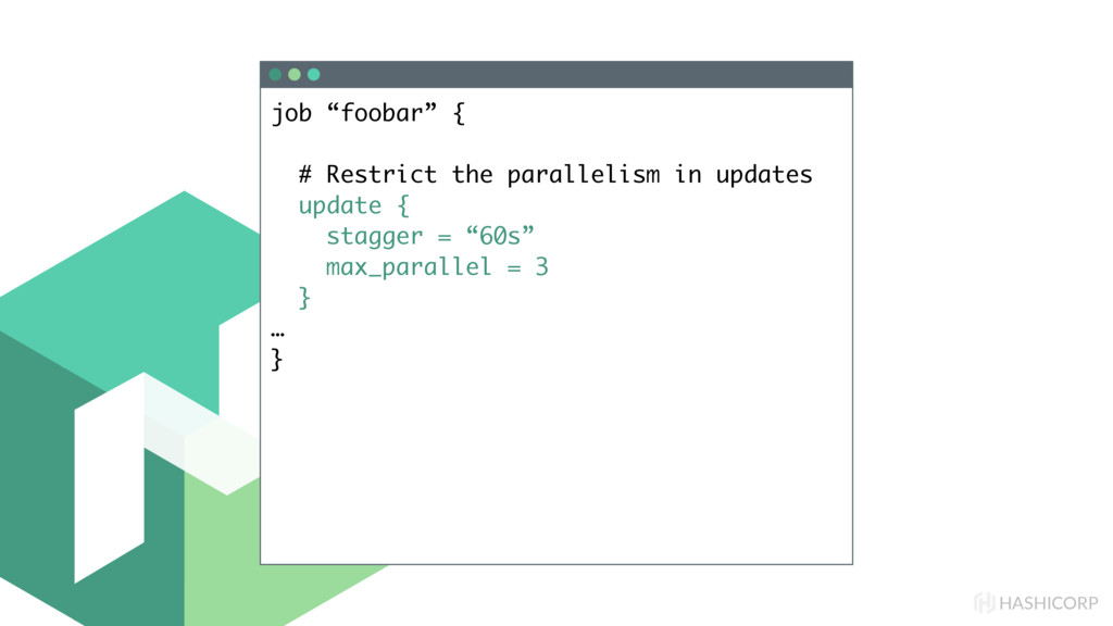 "HASHICORP job ""foobar"" { # Restrict the paralle..."