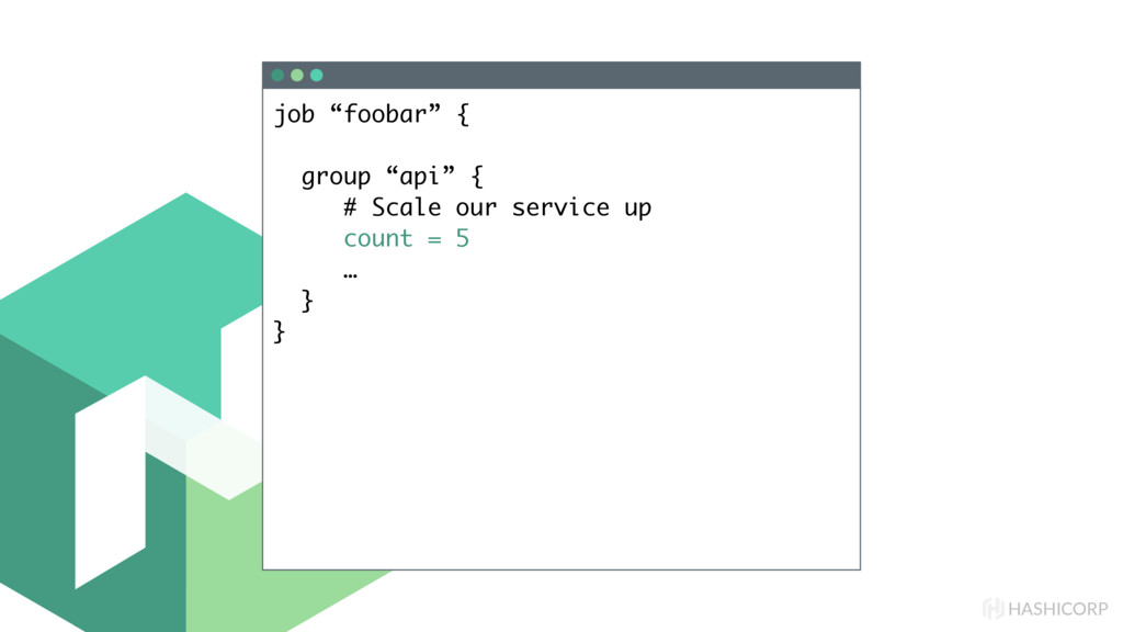 "HASHICORP job ""foobar"" { group ""api"" { # Scale ..."
