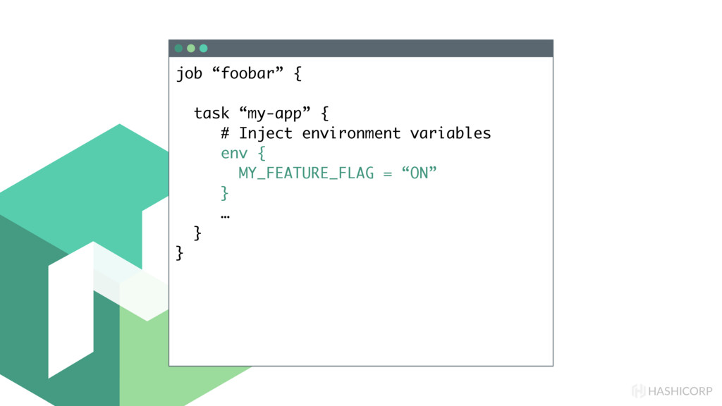 "HASHICORP job ""foobar"" { task ""my-app"" { # Inje..."