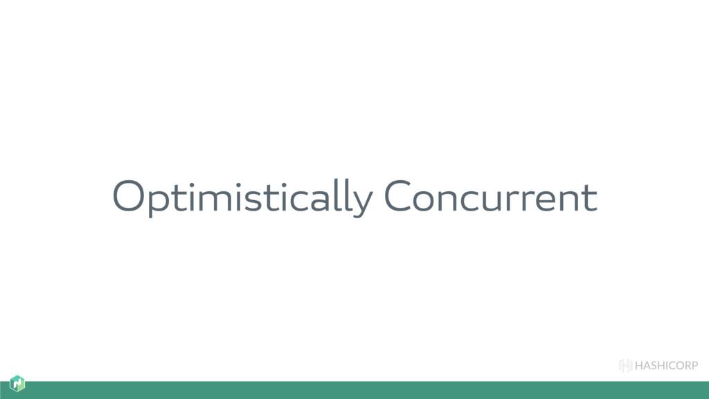HASHICORP Optimistically Concurrent