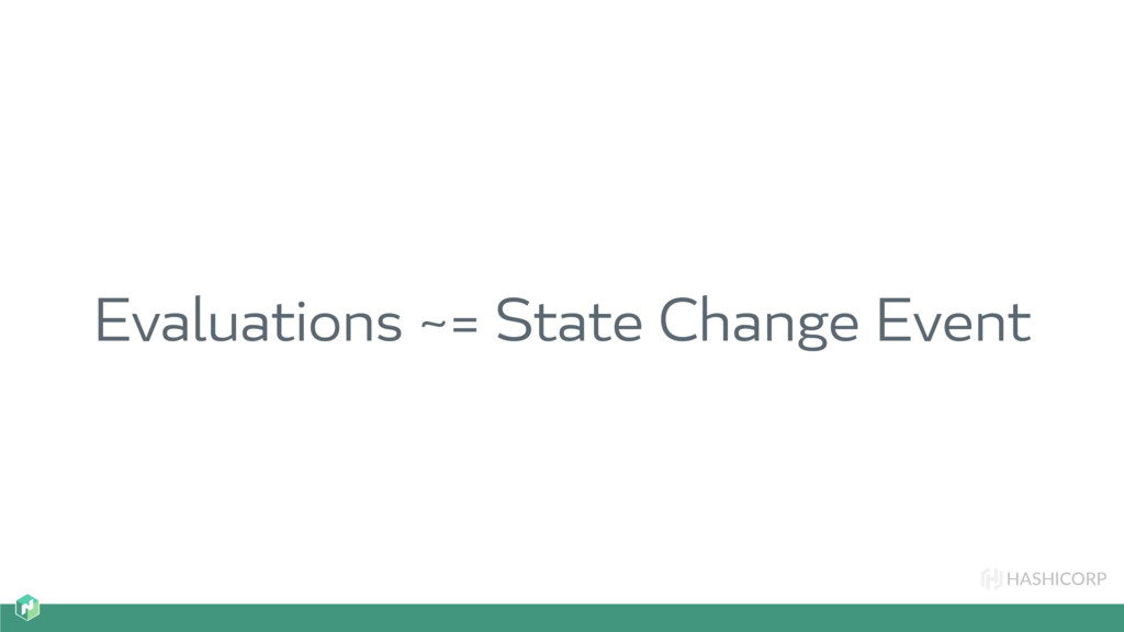 HASHICORP Evaluations ~= State Change Event