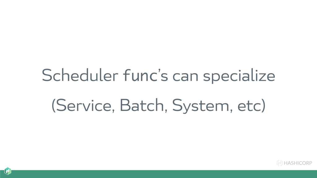 HASHICORP Scheduler func's can specialize (Serv...