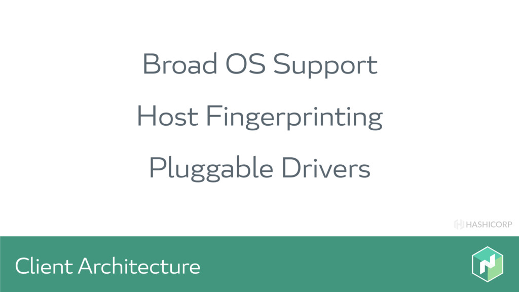 HASHICORP Client Architecture Broad OS Support ...