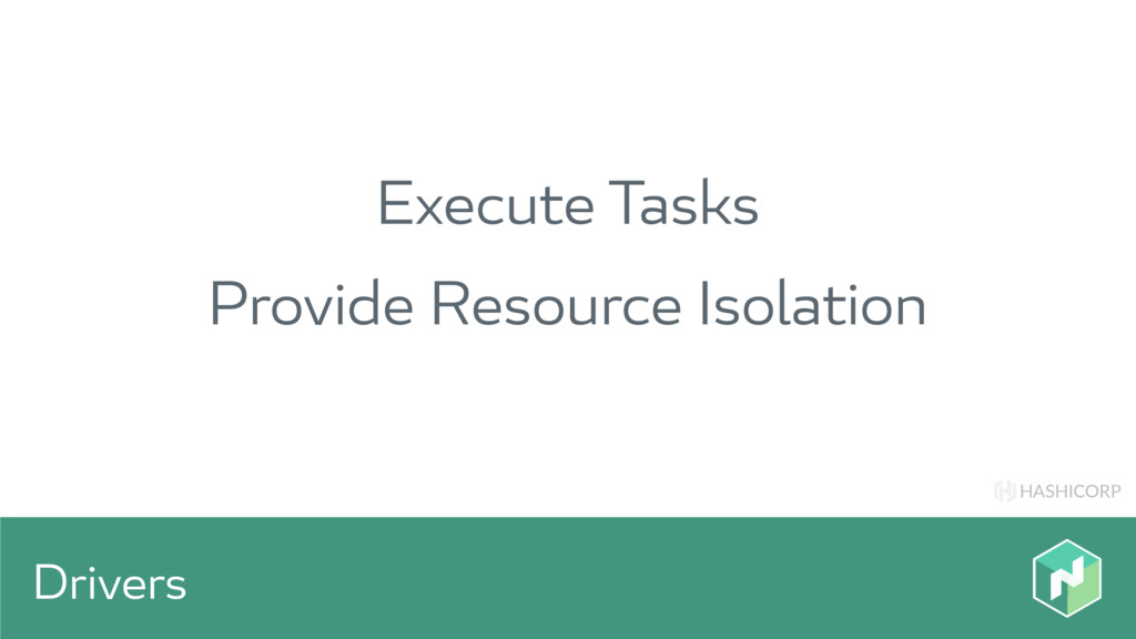 HASHICORP Drivers Execute Tasks Provide Resourc...