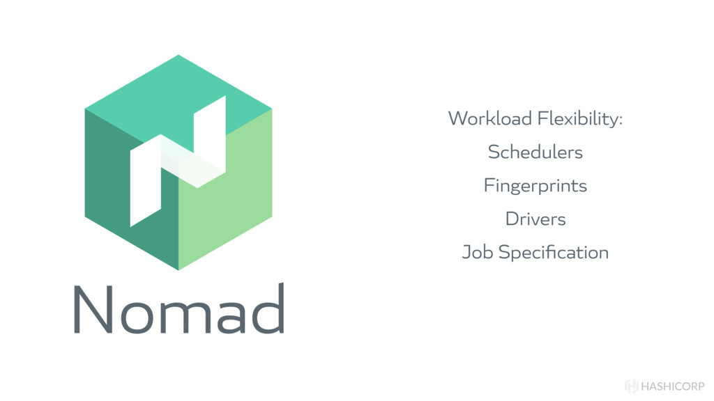 Nomad HASHICORP Workload Flexibility: Scheduler...