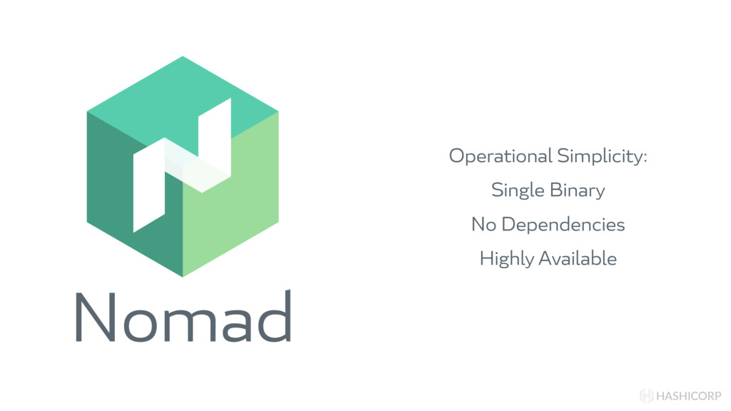 Nomad HASHICORP Operational Simplicity: Single ...