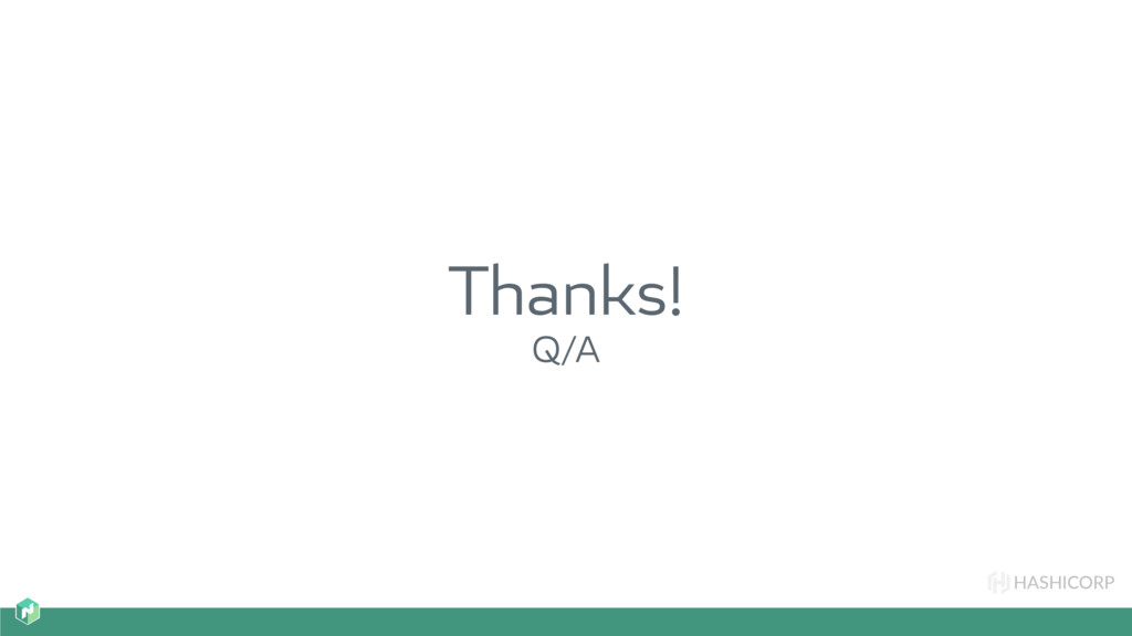 HASHICORP Thanks! Q/A