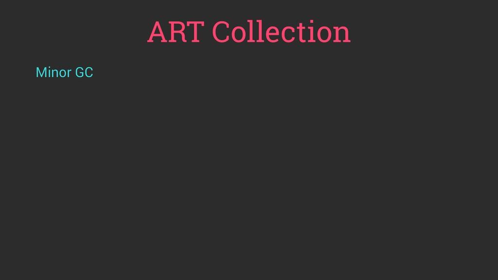 ART Collection Minor GC