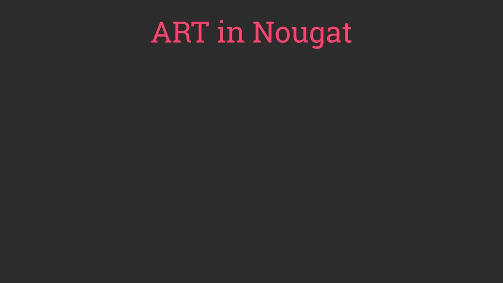 ART in Nougat