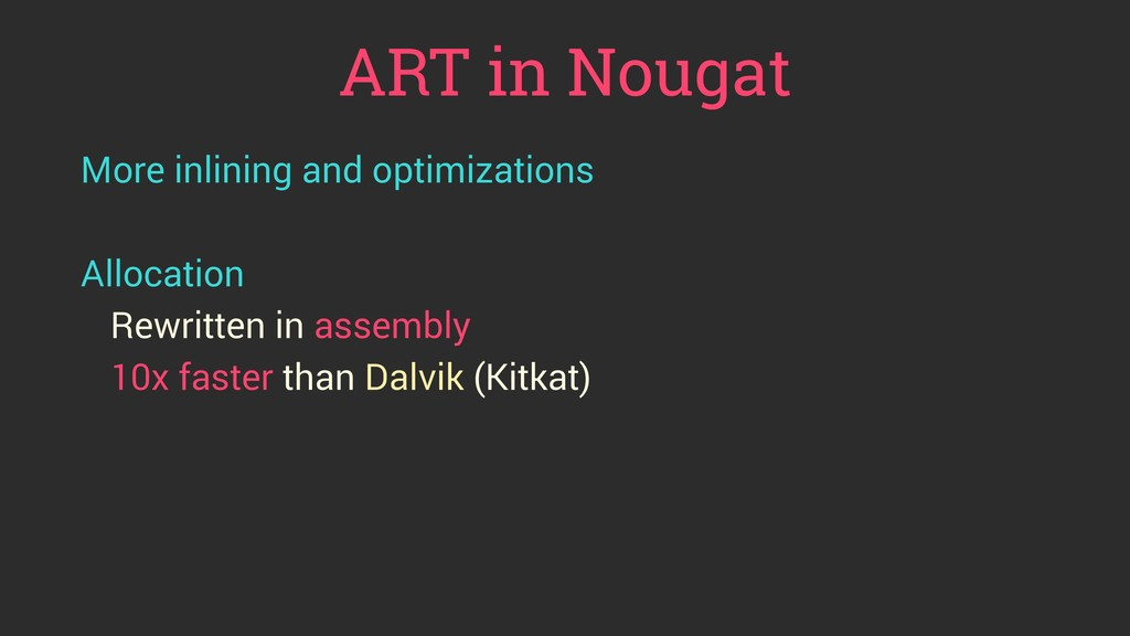 ART in Nougat More inlining and optimizations A...