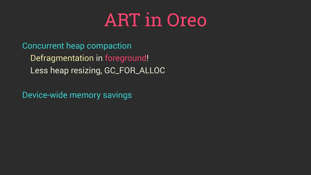 ART in Oreo Concurrent heap compaction Defragme...