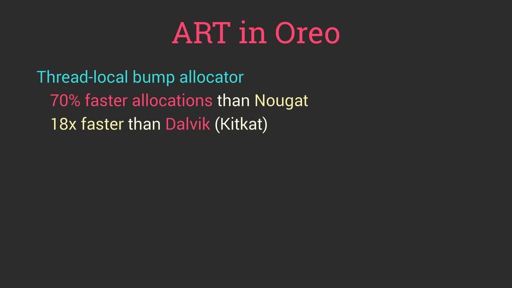 ART in Oreo Thread-local bump allocator 70% fas...