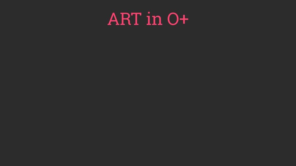 ART in O+