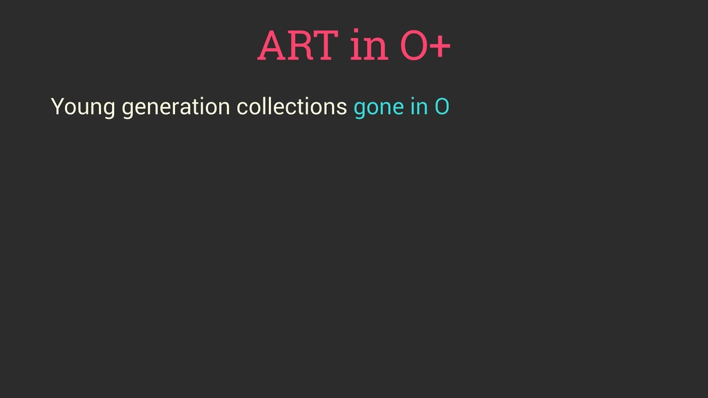 ART in O+ Young generation collections gone in O