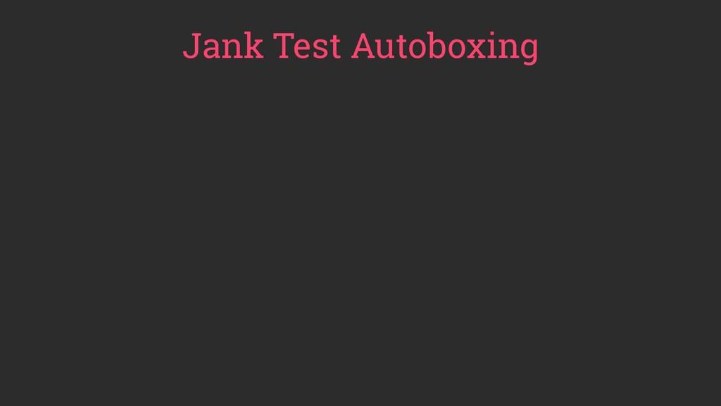 Jank Test Autoboxing