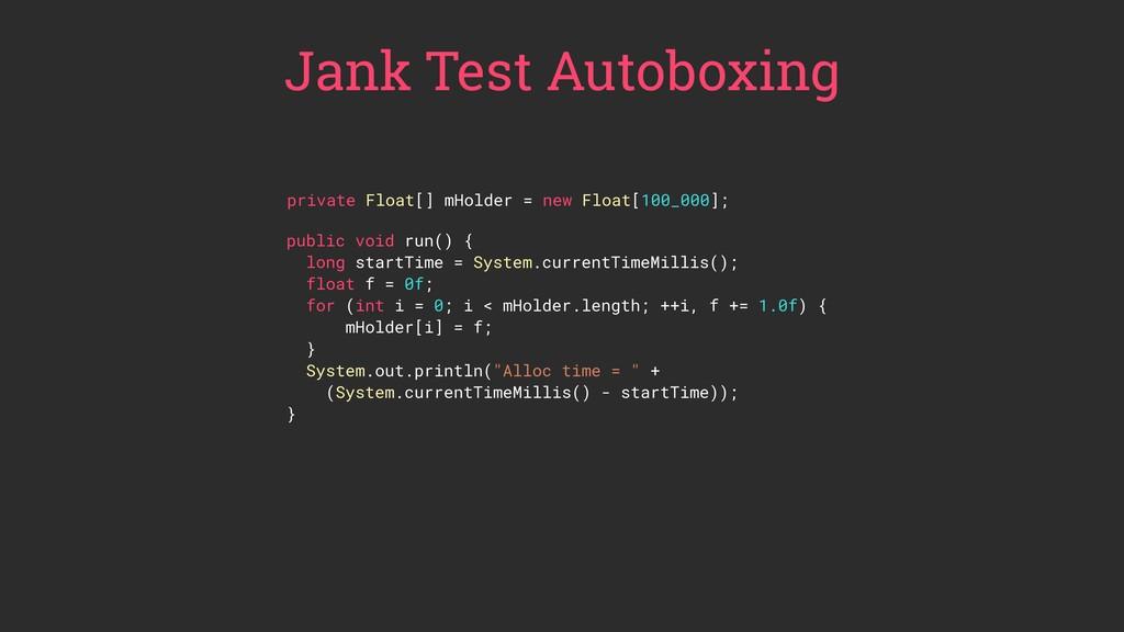 Jank Test Autoboxing public void run() { long s...