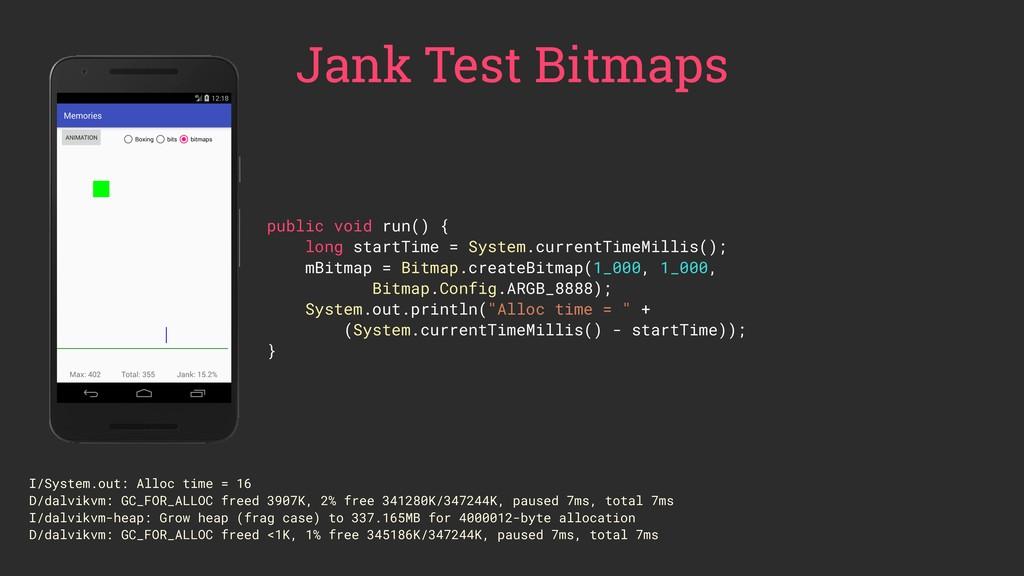 Jank Test Bitmaps public void run() { long star...
