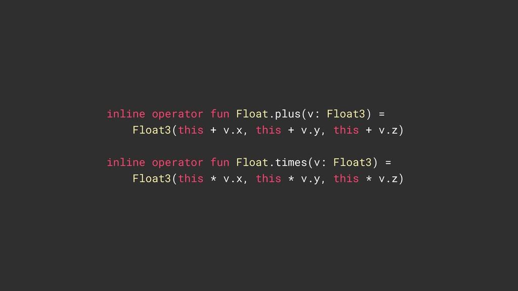inline operator fun Float.plus(v: Float3) = Flo...