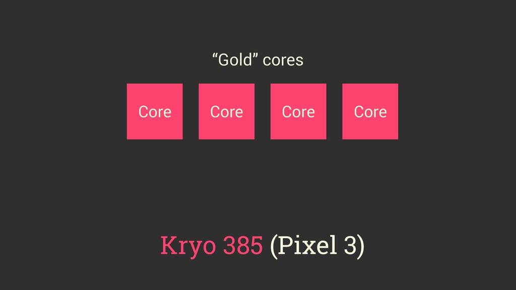 """Core Core Core Core Kryo 385 (Pixel 3) """"Gold"""" c..."""