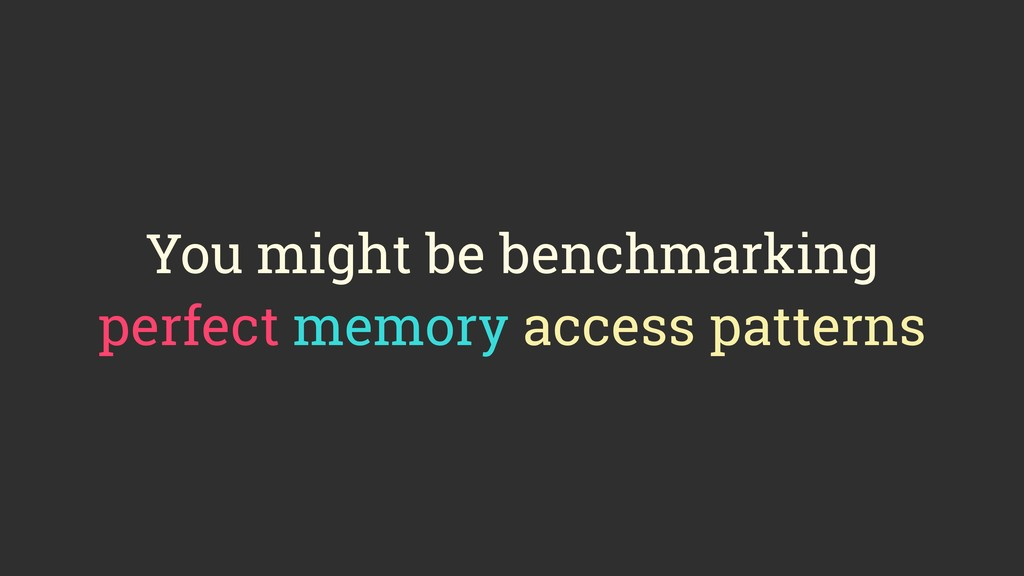 You might be benchmarking perfect memory access...