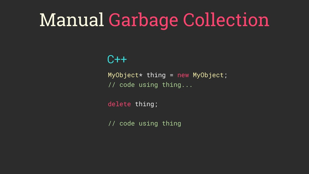 Manual Garbage Collection MyObject* thing = new...