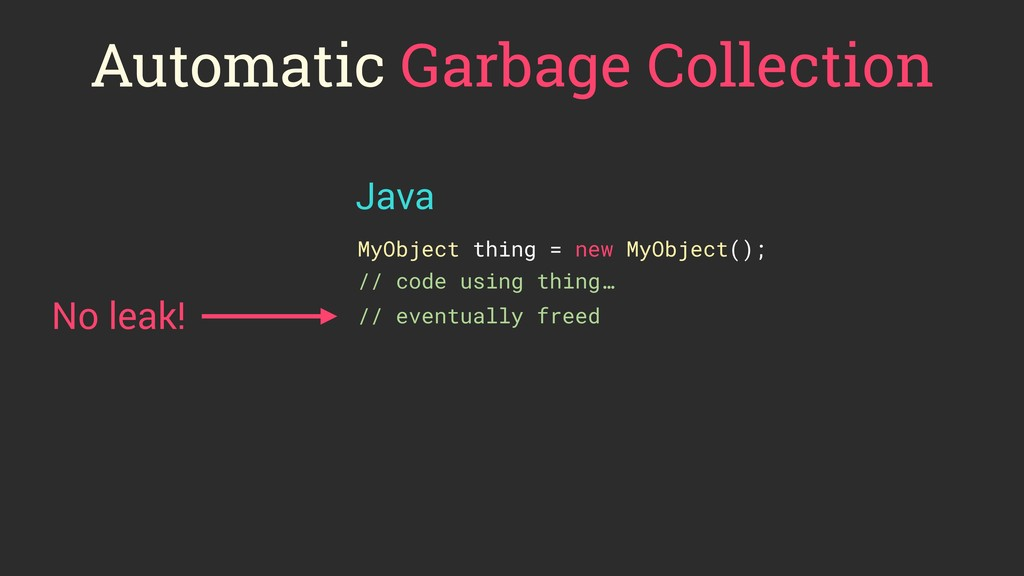 Automatic Garbage Collection MyObject thing = n...