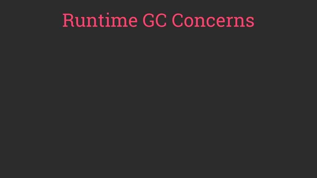 Runtime GC Concerns