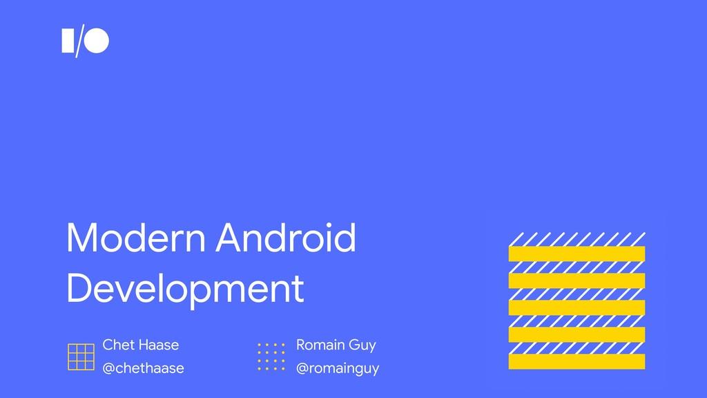 Modern Android Development Chet Haase  @chethaa...