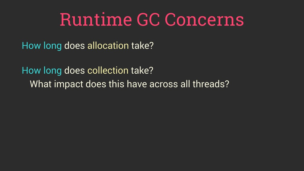 Runtime GC Concerns How long does allocation ta...