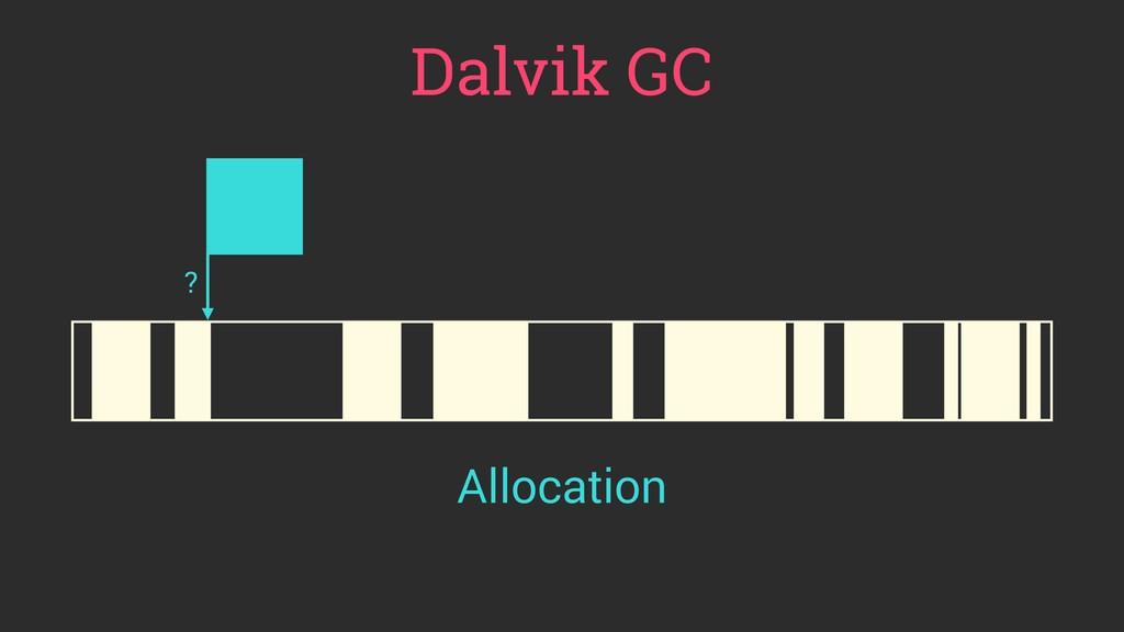Dalvik GC ? Allocation