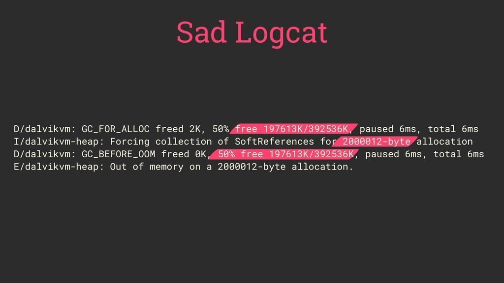D/dalvikvm: GC_FOR_ALLOC freed 2K, 50% free 197...