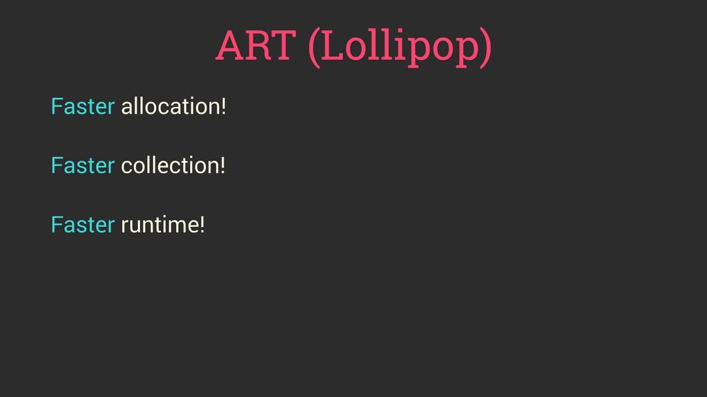 ART (Lollipop) Faster allocation!  Faster coll...