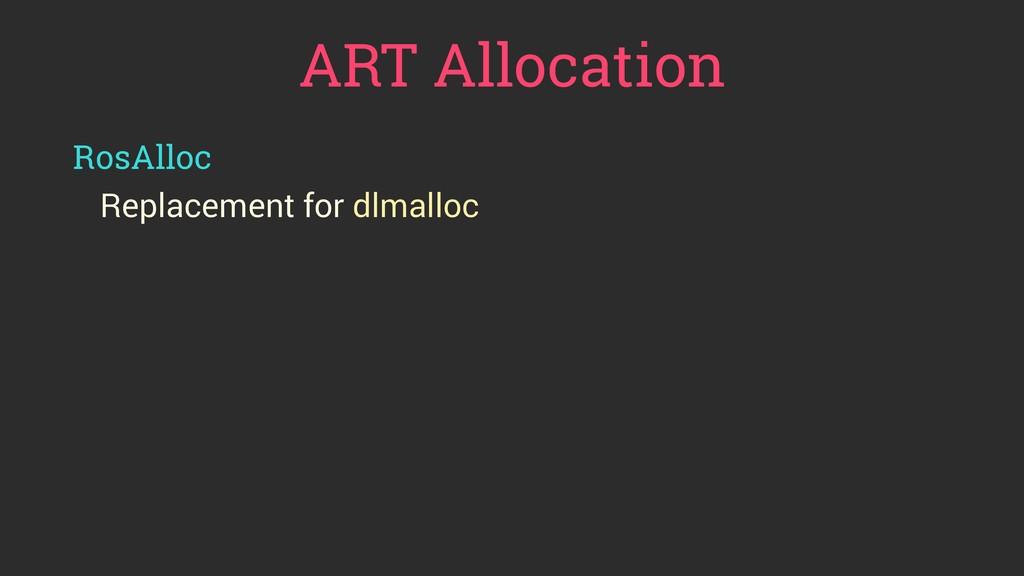 ART Allocation RosAlloc Replacement for dlmalloc