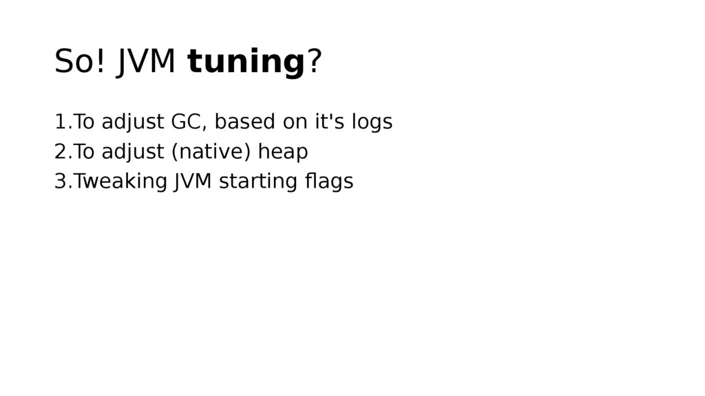 So! JVM tuning? 1.To adjust GC, based on it's l...