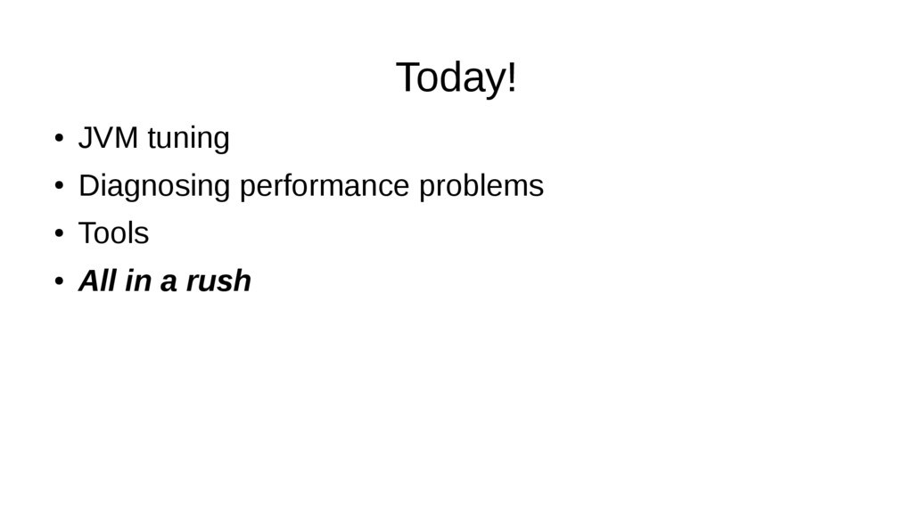 Today! ● JVM tuning ● Diagnosing performance pr...