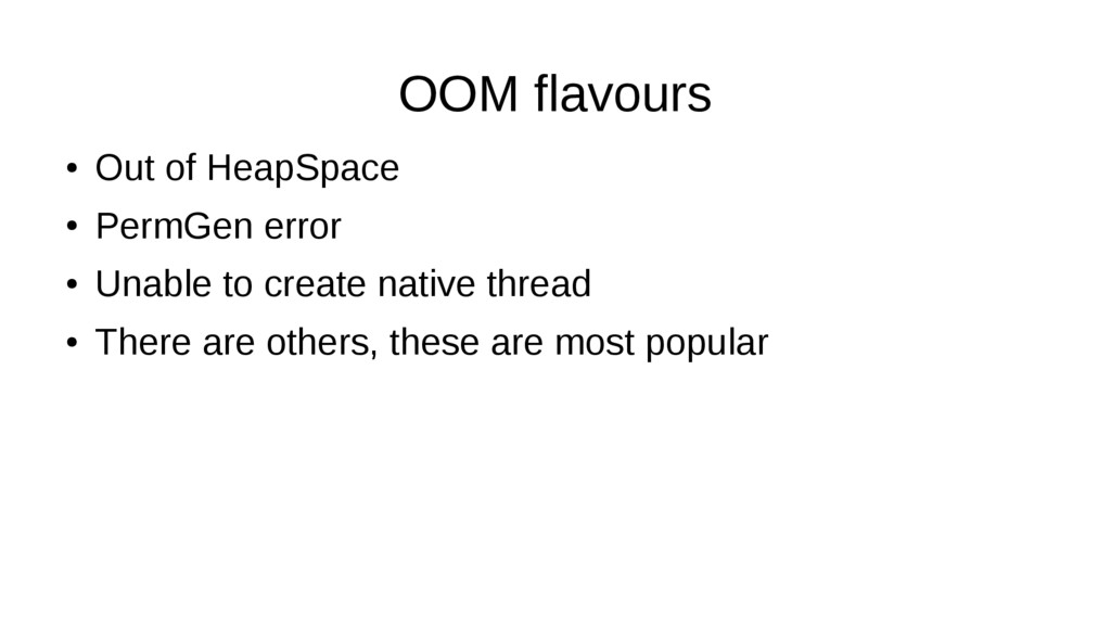 OOM flavours ● Out of HeapSpace ● PermGen error...