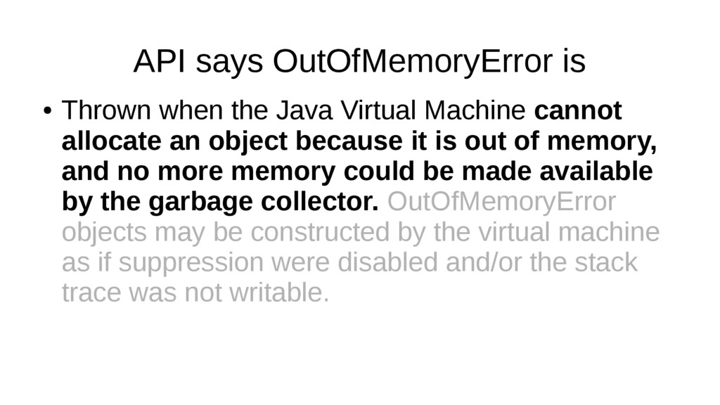API says OutOfMemoryError is ● Thrown when the ...