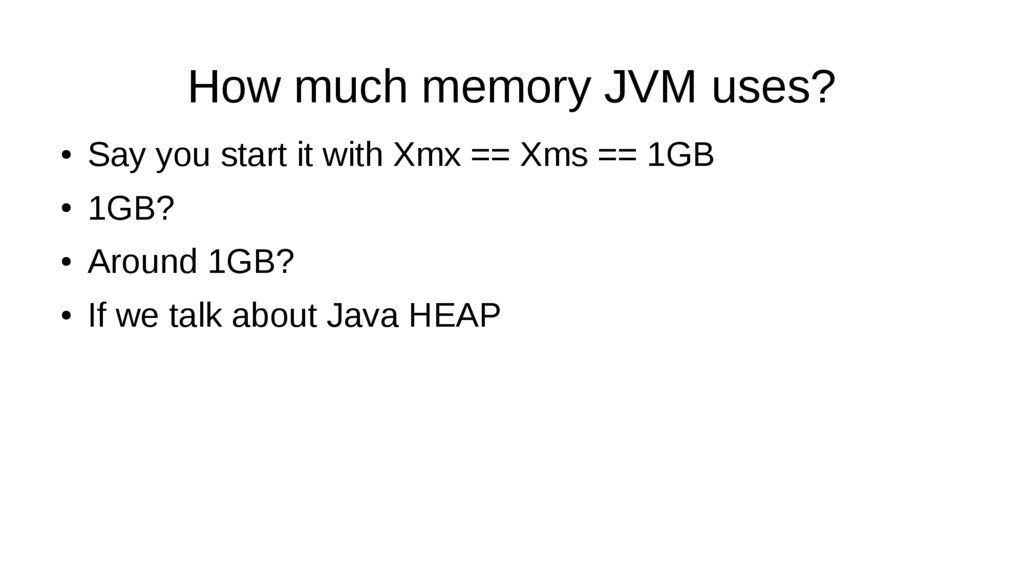 How much memory JVM uses? ● Say you start it wi...