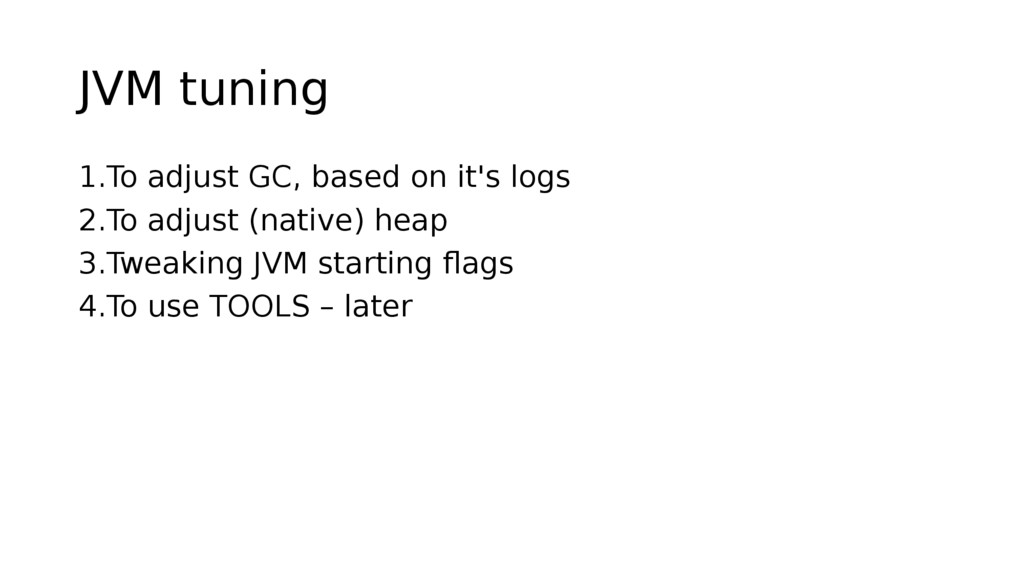 JVM tuning 1.To adjust GC, based on it's logs 2...