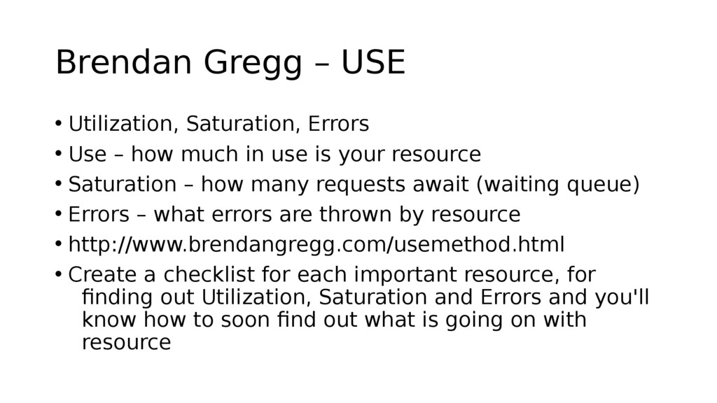 Brendan Gregg – USE • Utilization, Saturation, ...