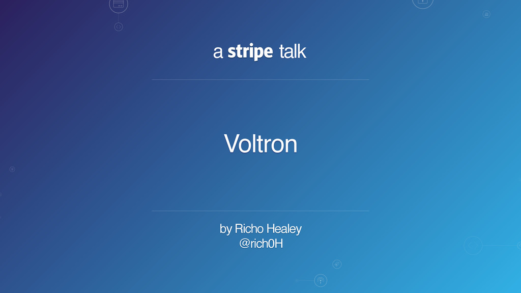 a talk by Richo Healey @rich0H Voltron