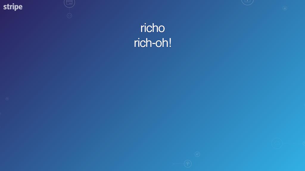 richo rich-oh!