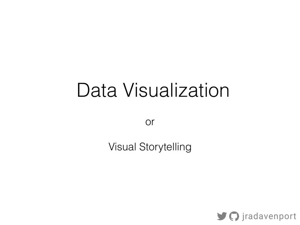 Data Visualization or Visual Storytelling jrada...
