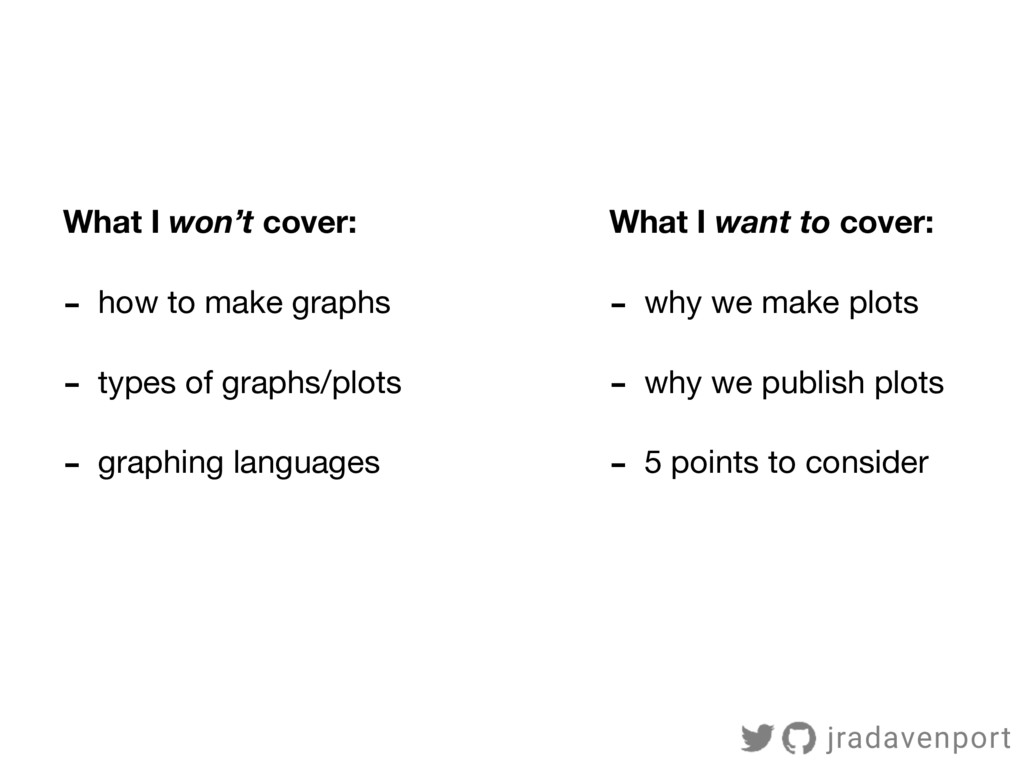 What I won't cover: - how to make graphs  - typ...