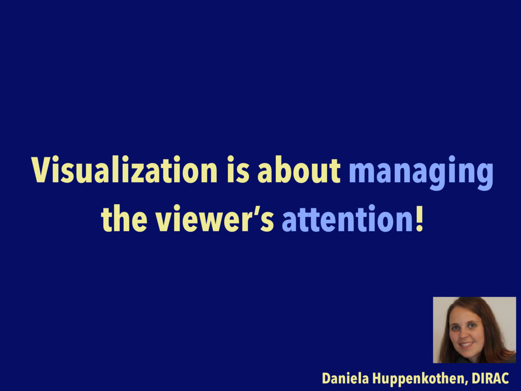Visualization is about managing the viewer's at...