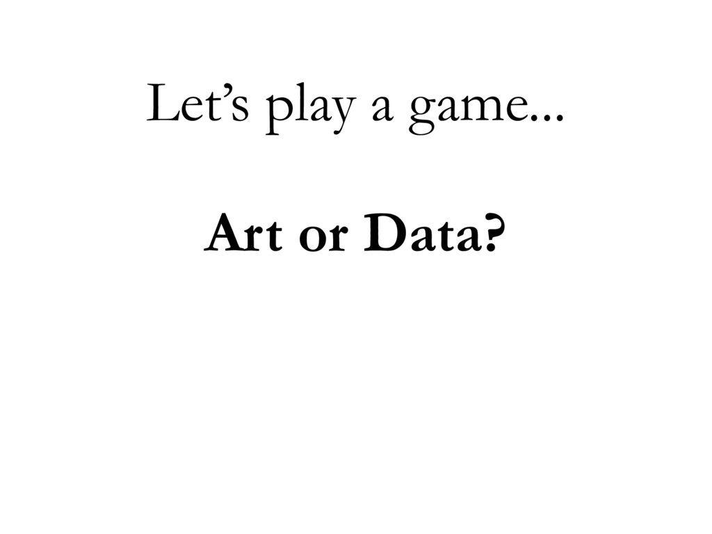 Let's play a game... Art or Data?